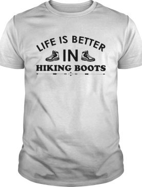 Life Is Better In Hiking Boots shirt