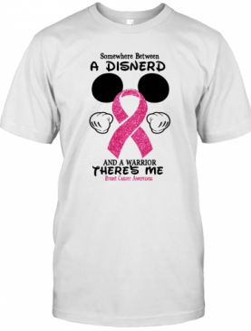 Mickey Mouse Somewhere Between A Disnerd And A Warrior There'S Me Breast Cancer Awareness T-Shirt