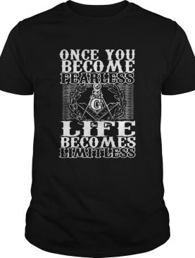Once You Become Fearless Life Becomes Limitless shirt