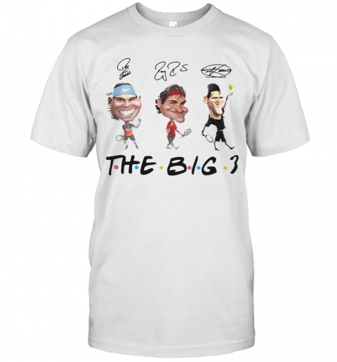 Rafael Nadal Roger Federer And Novak Djokovic The Big 3 Signature T Shirt Trend T Shirt Store Online