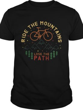 Ride the mountains lose the path shirt