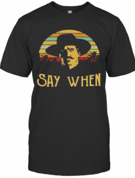 Say When Doc Holliday Vintage Retro T-Shirt