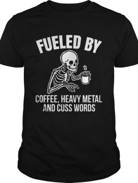 Skull Fueled By Coffee Heavy Metal And Cuss Words shirt
