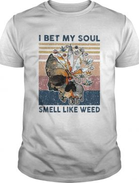 Skull I bet my soul smell like weed Vintage retro shirt