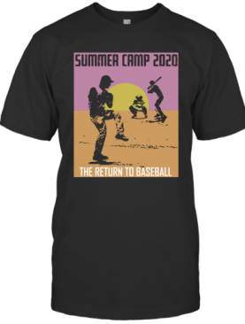 Summer Camp 2020 The Return To Baseball T-Shirt