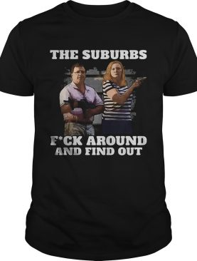 The Suburbs Fuck Around And Find Out Gun Man Woman shirt