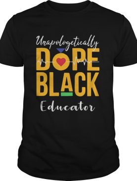 Unapologetically dope black educator heartbeat shirt