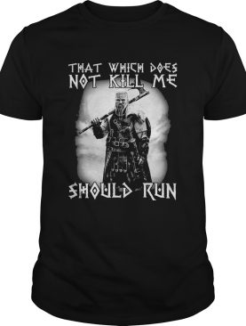 Viking that which does not kill me should me shirt