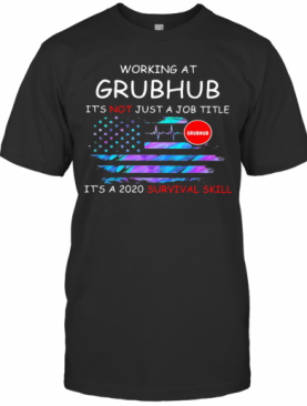 Working At Grubhub It'S Not Just A Job Title It'S A 2020 Survival Skill American Flag Independence Day T-Shirt
