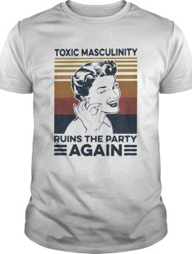 toxic masculinity ruins the party again vintage retro shirt