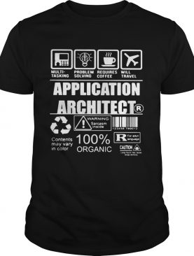 Application architect warning sarcasm inside contents may vary in color 100 organic shirt