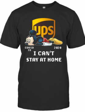 Awesome UPS Mickey Mouse Covid 19 2020 I Cant Stay At Home T-Shirt