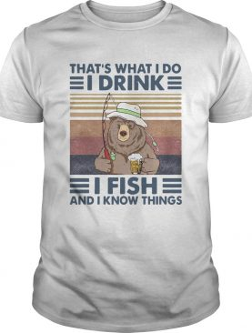Bear Thats What I Do I Drink I Fish And I Know Things Vintage Retro shirt