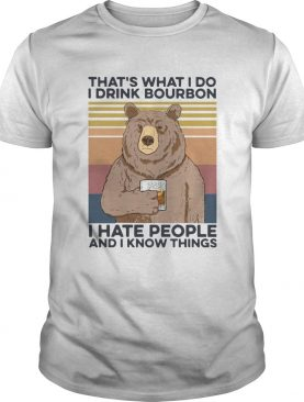 Bear thats what I do drink bourbon I hate people and I know things vintage shirt
