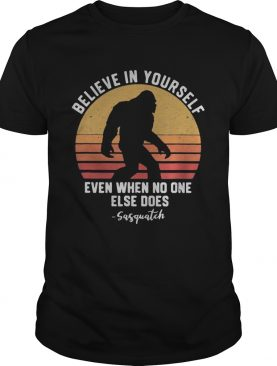 Bigfoot Believe in yourself even when no one else does sasquatch vintage retro shirt