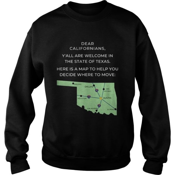 Dear Californians Yall are welcome in the State Of Texas Here is a map to help you decide where to Sweatshirt