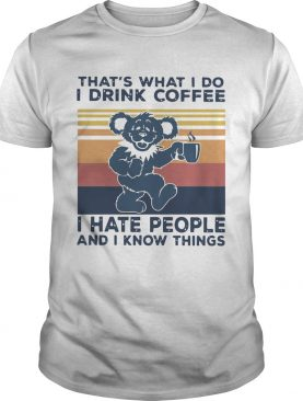 Death Head Bear Thats What I Do I Drink Coffee I Hate People And I Know Things Vintage Retro shirt
