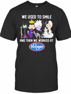 Disney Villain We Used To Smile And Then We Worked At Kroger T-Shirt