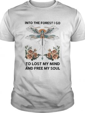 Dragonfly into the darkness we go to lose our minds and find our souls roses shirt