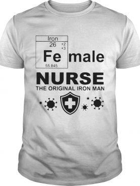 Female Nurse The Original Iron Man Chemistry shirt