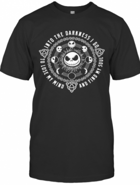 Halloween Jack Skellington Into The Darkness I Go To Lose My Mind And Find My Soul T-Shirt