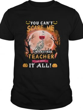Halloween you cant scare me im a retired teacher ive seen it all moon shirt