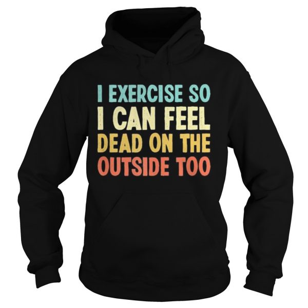 I exercise so i can feel dead on the outside too vintage  Hoodie