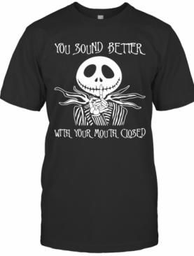 Jack Skellington You Sound Better With Your Mouth Closed T-Shirt