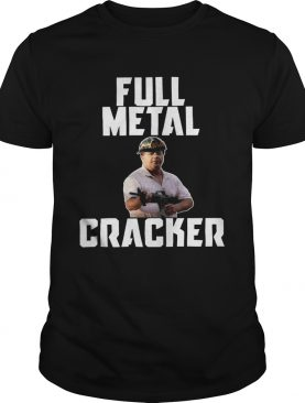 Ken And Karen Full Metal Cracker shirt