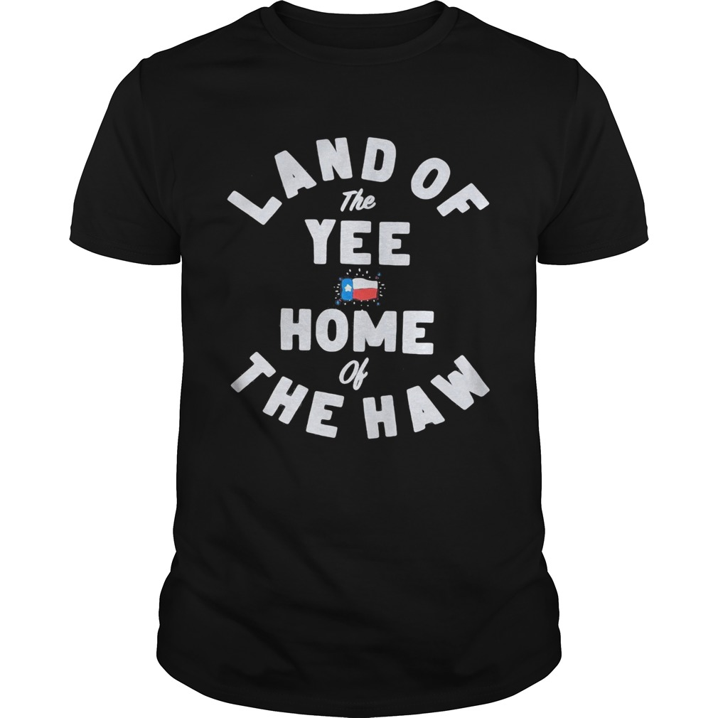 Land of the yee home of the haw Unisex