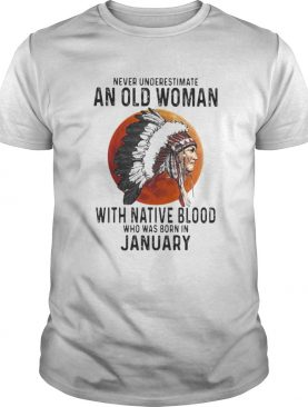 Never Underestimate An Old Woman With Native Blood Who Was Born In January Sunset shirt