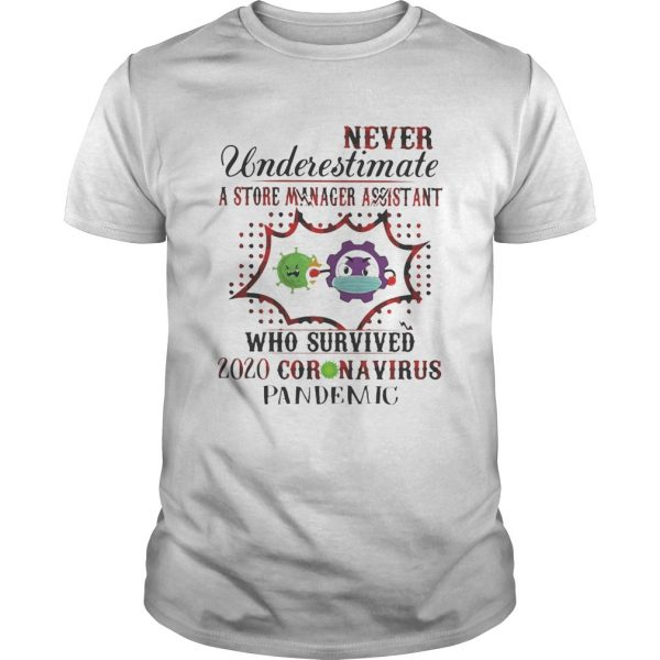 Never underestimate a store manager assistant who survived 2020 corona virus pandemic  Unisex
