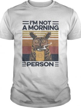 Owl Drink Coffee Im Not A Morning Person Vintage shirt