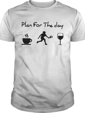 Plan for the day Coffee Pickleball Wine shirt