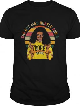 She Got Mad Hustle And A Dope Soul Vintage shirt