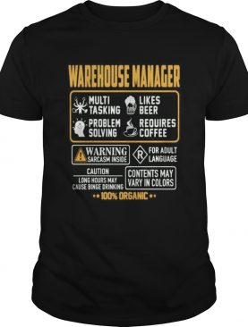 Warehouse Manager Contents may vary in color Warning Sarcasm inside 100 Organic shirt
