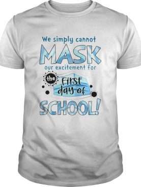 We Simply Cannot Mask Our Excitement For The First Day Of School shirt