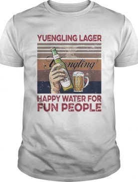 Yuengling Lager Happy Water For Fun People shirt