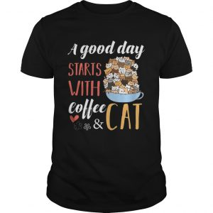 A Good Day Starts With Coffee And Cat  Unisex