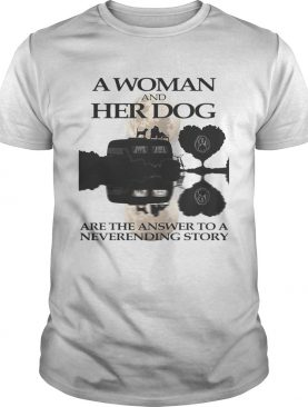 A woman and her dog are the answer to a neverending story shirt