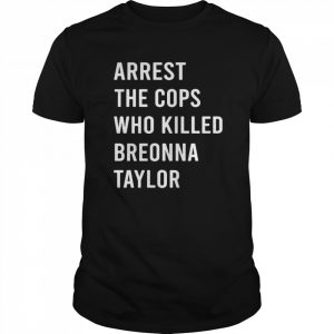 Arrest The Cops Who Killed Breonna Taylor  Classic Men's T-shirt
