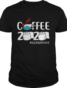 Coffee 2020 Quarantine Coronavirus For shirt