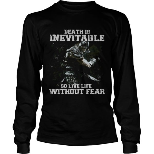 Death is inevitable so live life without fear  Long Sleeve