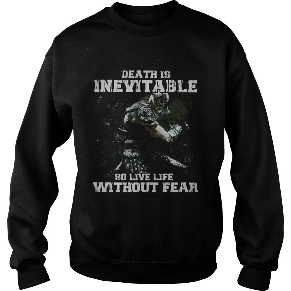 Death is inevitable so live life without fear Sweatshirt