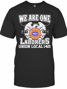 Eagles We Are One Laborers International Union Of North America 1421 T-Shirt