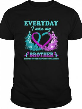 Everyday I Miss My Brother Support Suicide Prevention Awareness shirt
