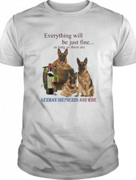 Everything will be just fine as long as there are German Shepherd and win shirt
