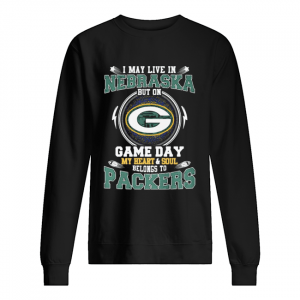 I may live in nebraska but on game day my heart and soul belongs to green bay packers  Unisex Sweatshirt