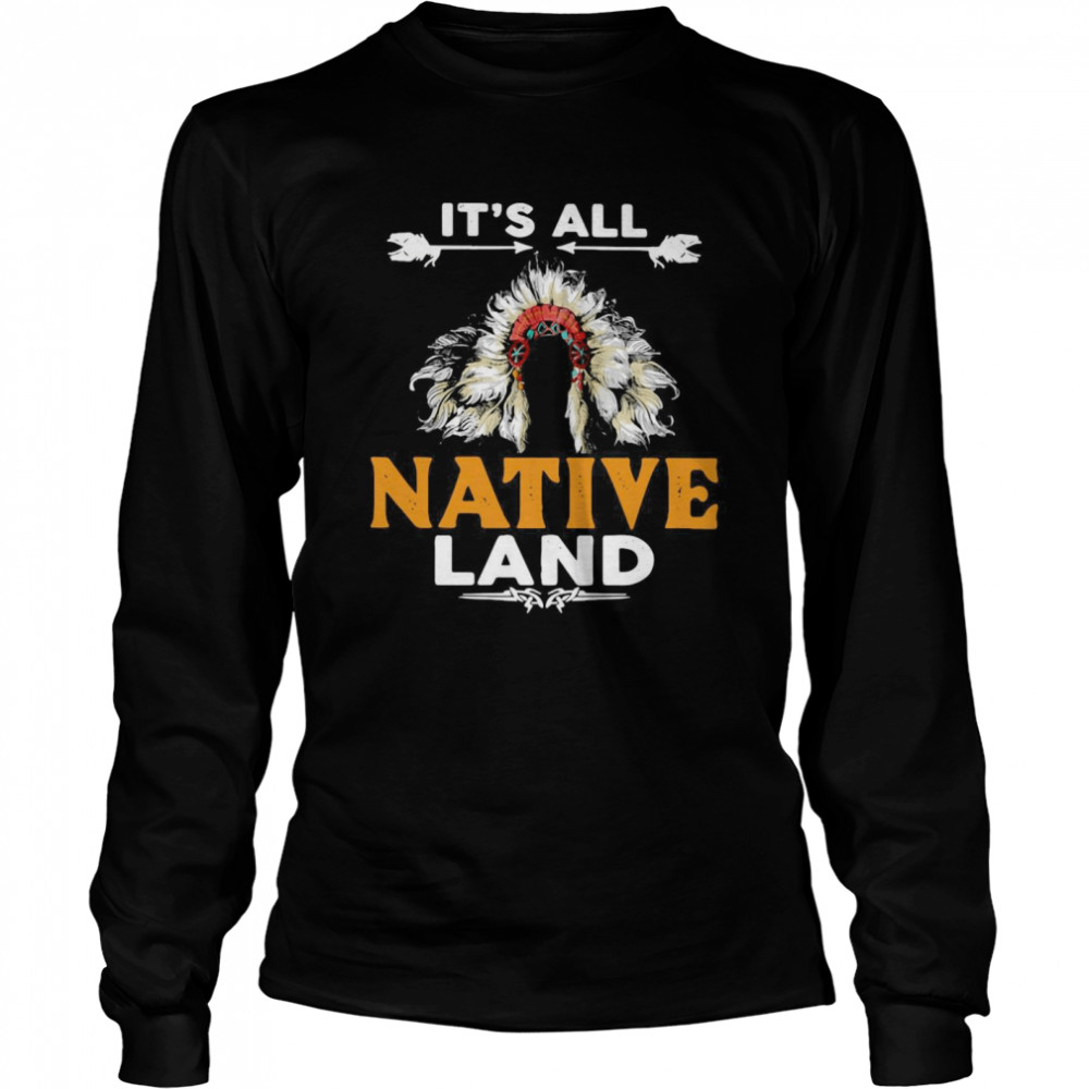 It's All Native Land Long Sleeved T-shirt