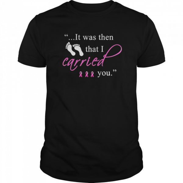 It was then that i carried you cancer awareness  Classic Men's T-shirt